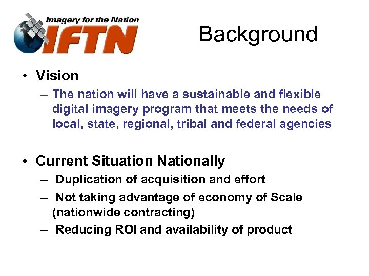 Background • Vision – The nation will have a sustainable and flexible digital imagery