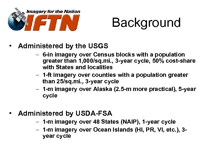Background • Administered by the USGS – 6 -in imagery over Census blocks with