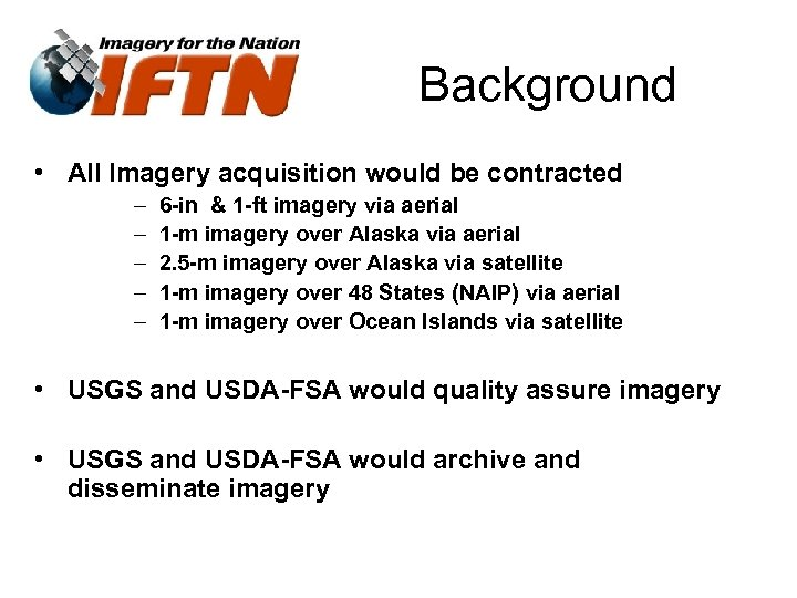 Background • All Imagery acquisition would be contracted – – – 6 -in &