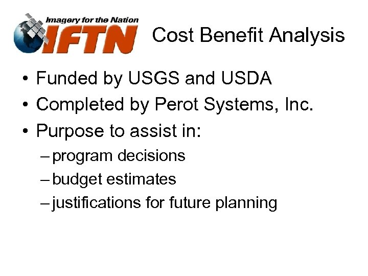 Cost Benefit Analysis • Funded by USGS and USDA • Completed by Perot Systems,