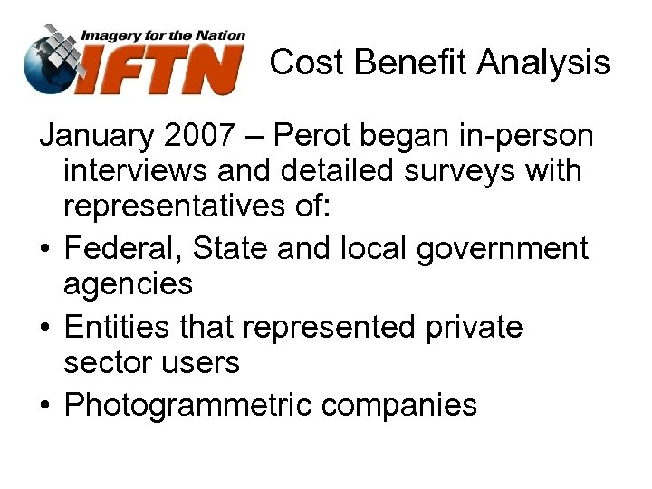 Cost Benefit Analysis January 2007 – Perot began in-person interviews and detailed surveys with