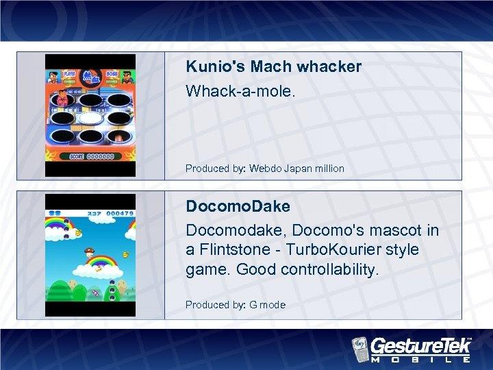 Kunio's Mach whacker Whack-a-mole. Produced by: Webdo Japan million Docomo. Dake Docomodake, Docomo's mascot