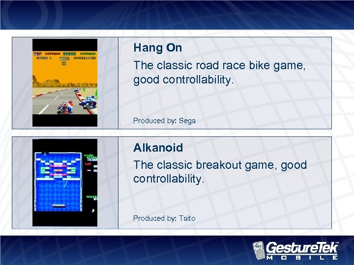 Hang On The classic road race bike game, good controllability. Produced by: Sega Alkanoid