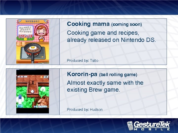 Cooking mama (coming soon) Cooking game and recipes, already released on Nintendo DS. Produced