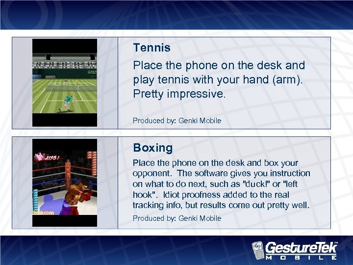 Tennis Place the phone on the desk and play tennis with your hand (arm).