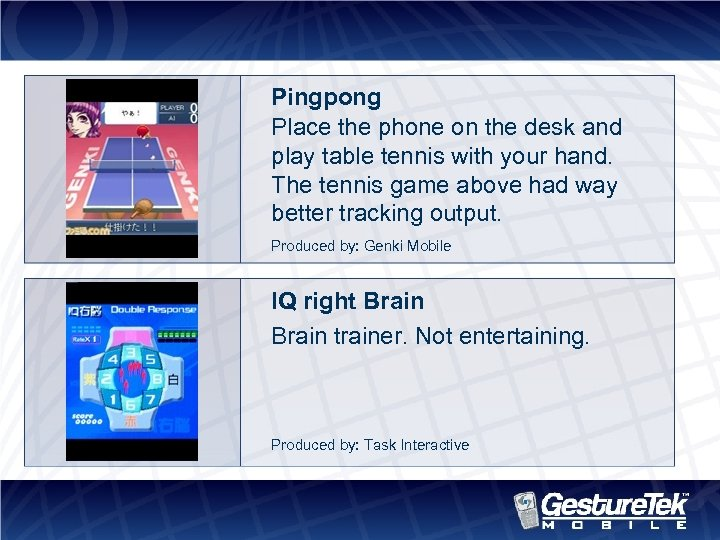Pingpong Place the phone on the desk and play table tennis with your hand.