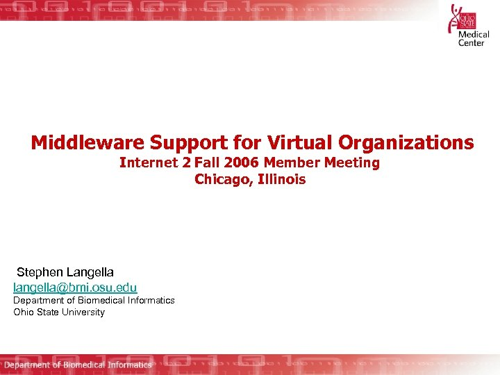 Middleware Support for Virtual Organizations Internet 2 Fall 2006 Member Meeting Chicago, Illinois Stephen