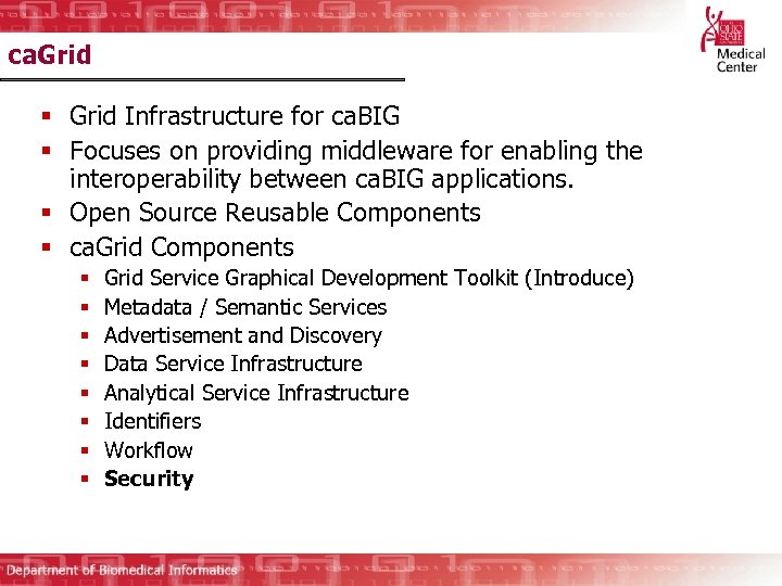 ca. Grid § Grid Infrastructure for ca. BIG § Focuses on providing middleware for