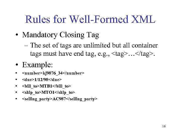 Rules for Well-Formed XML • Mandatory Closing Tag – The set of tags are