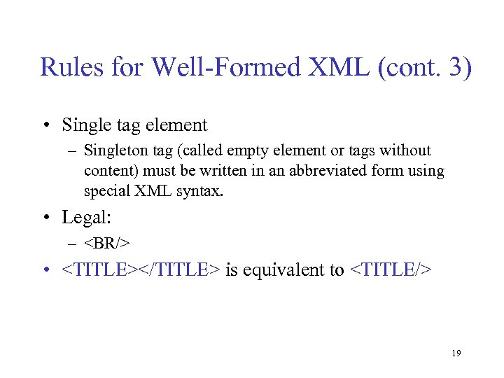 Rules for Well-Formed XML (cont. 3) • Single tag element – Singleton tag (called