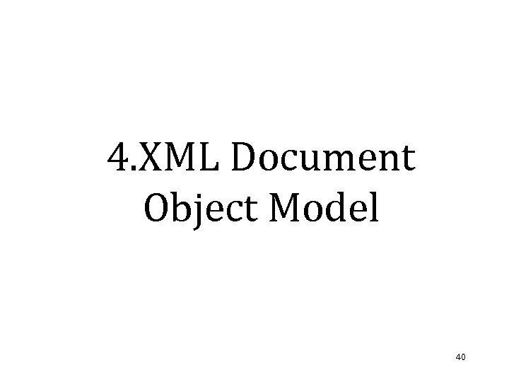 4. XML Document Object Model 40