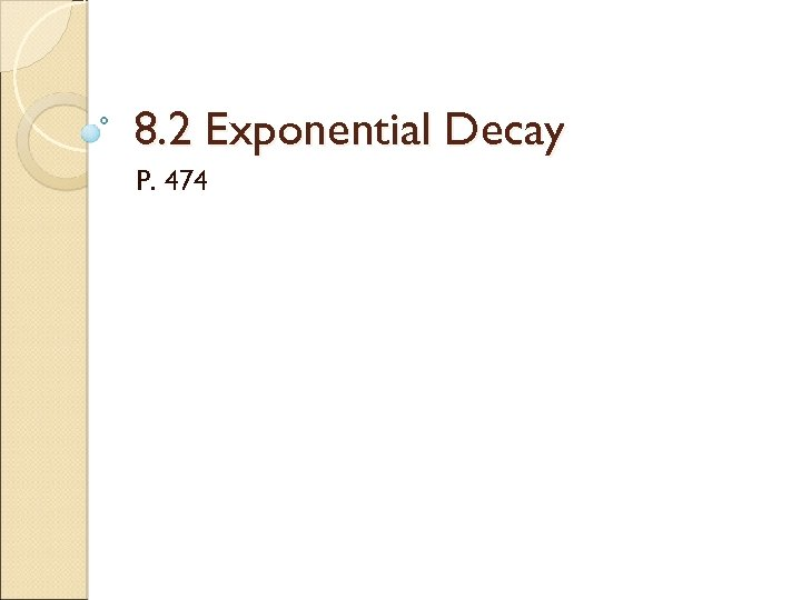 8. 2 Exponential Decay P. 474