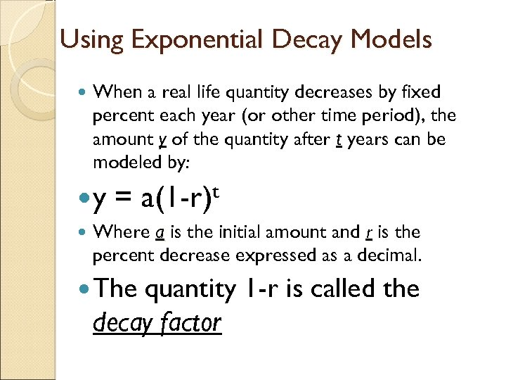 Using Exponential Decay Models When a real life quantity decreases by fixed percent each