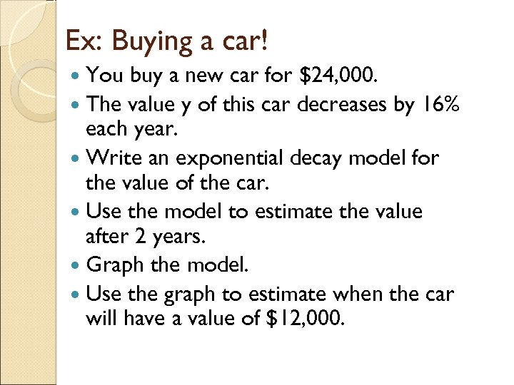 Ex: Buying a car! You buy a new car for $24, 000. The value