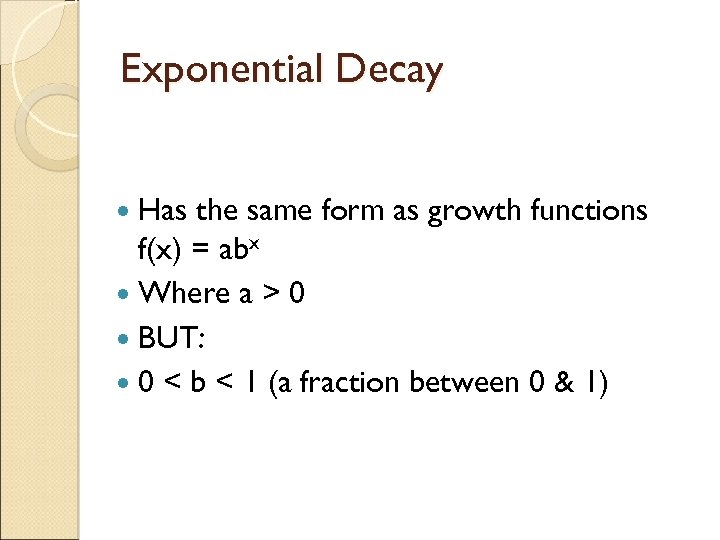 Exponential Decay Has the same form as growth functions f(x) = abx Where a