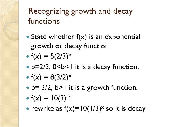 Recognizing growth and decay functions State whether f(x) is an exponential growth or decay