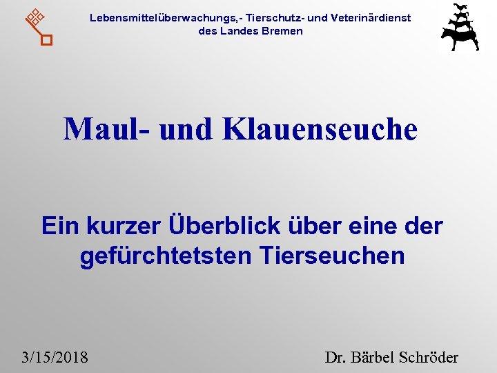 Lebensmittelüberwachungs, - Tierschutz- und Veterinärdienst des Landes Bremen Maul- und Klauenseuche Ein kurzer Überblick