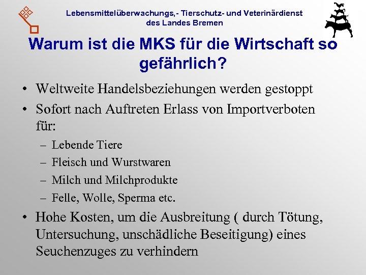 Lebensmittelüberwachungs, - Tierschutz- und Veterinärdienst des Landes Bremen Warum ist die MKS für die