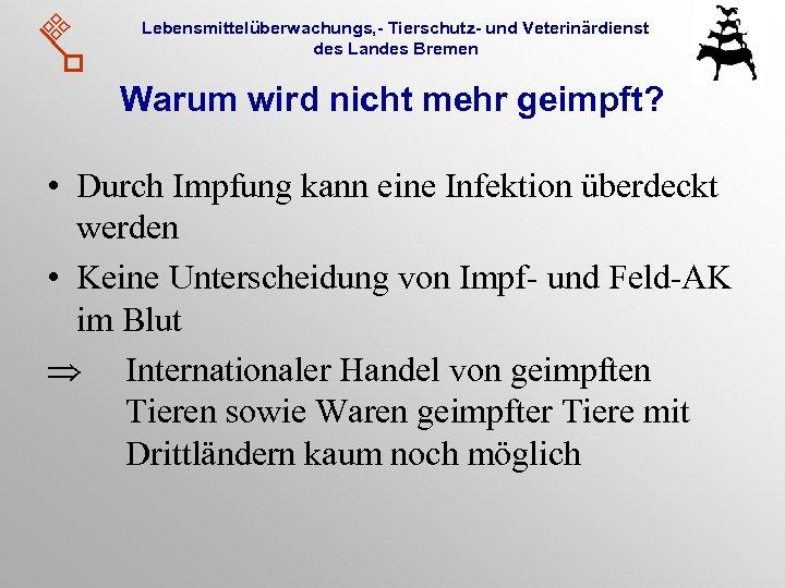 Lebensmittelüberwachungs, - Tierschutz- und Veterinärdienst des Landes Bremen Warum wird nicht mehr geimpft? •