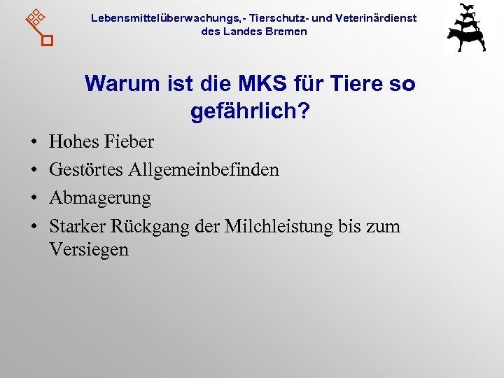 Lebensmittelüberwachungs, - Tierschutz- und Veterinärdienst des Landes Bremen Warum ist die MKS für Tiere