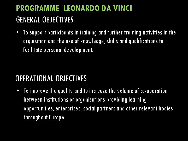PROGRAMME LEONARDO DA VINCI GENERAL OBJECTIVES • To support participants in training and further