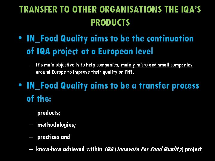 TRANSFER TO OTHER ORGANISATIONS THE IQA'S PRODUCTS • IN_Food Quality aims to be the