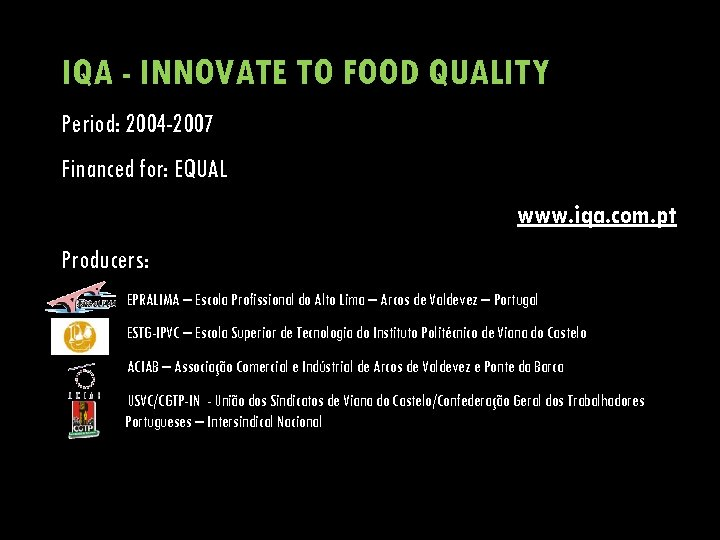 IQA - INNOVATE TO FOOD QUALITY Period: 2004 -2007 Financed for: EQUAL www. iqa.