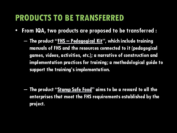 PRODUCTS TO BE TRANSFERRED • From IQA, two products are proposed to be transferred