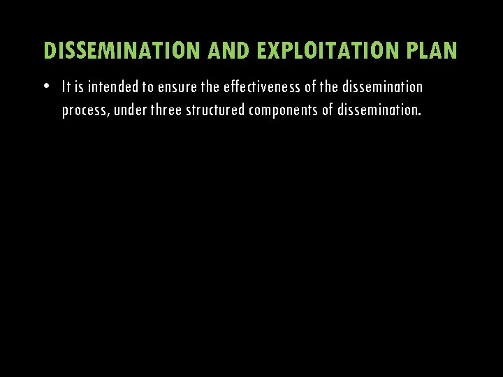 DISSEMINATION AND EXPLOITATION PLAN • It is intended to ensure the effectiveness of the