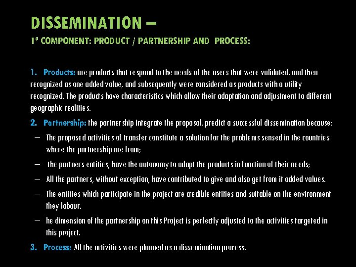 DISSEMINATION – 1ª COMPONENT: PRODUCT / PARTNERSHIP AND PROCESS: 1. Products: are products that