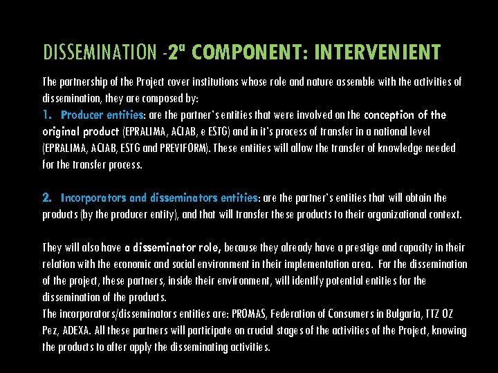 DISSEMINATION -2ª COMPONENT: INTERVENIENT The partnership of the Project cover institutions whose role and
