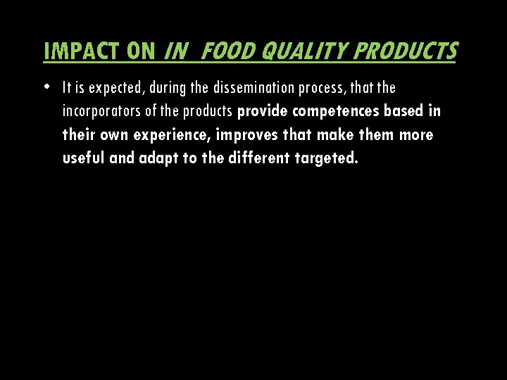 IMPACT ON IN_FOOD QUALITY PRODUCTS • It is expected, during the dissemination process, that
