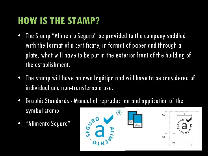 "HOW IS THE STAMP? • The Stamp ""Alimento Seguro"" be provided to the company"