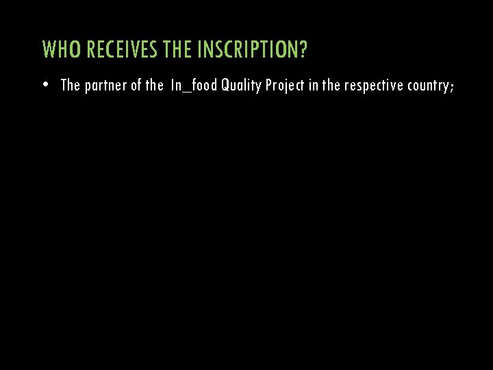 WHO RECEIVES THE INSCRIPTION? • The partner of the In_food Quality Project in the