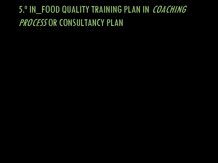 5. º IN_FOOD QUALITY TRAINING PLAN IN COACHING PROCESS OR CONSULTANCY PLAN