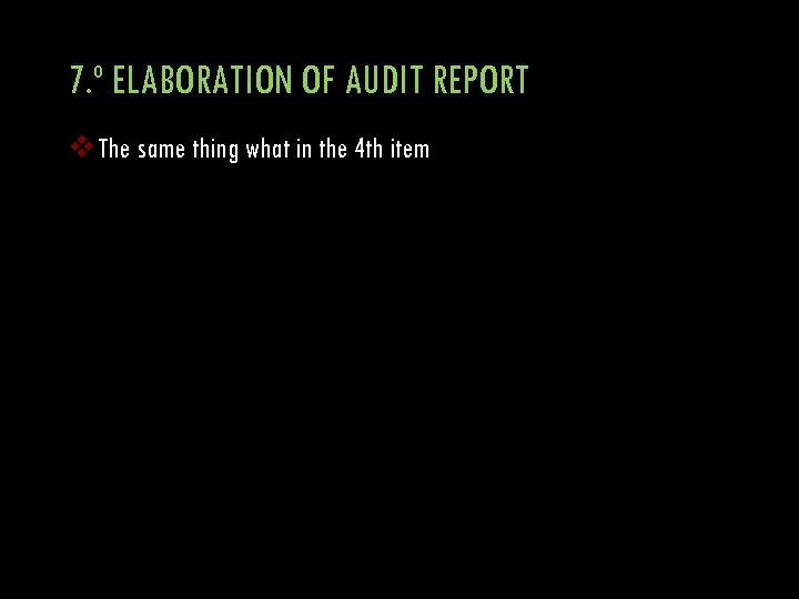7. º ELABORATION OF AUDIT REPORT v The same thing what in the 4