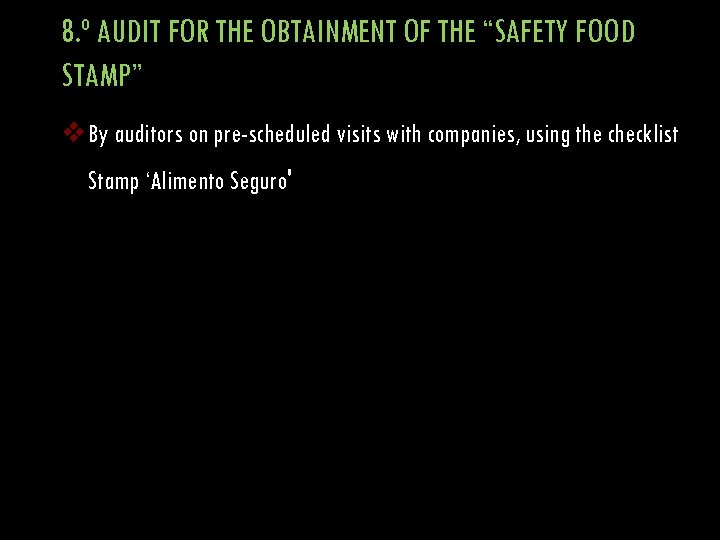 "8. º AUDIT FOR THE OBTAINMENT OF THE ""SAFETY FOOD STAMP"" v By auditors"