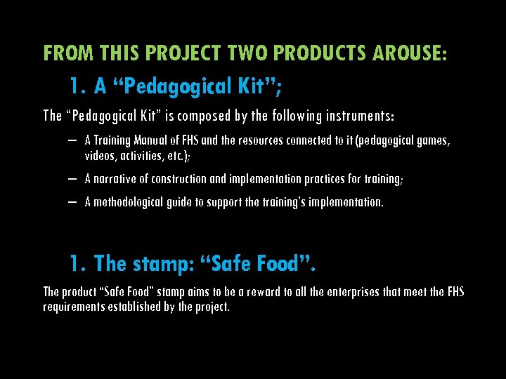 "FROM THIS PROJECT TWO PRODUCTS AROUSE: 1. A ""Pedagogical Kit""; The ""Pedagogical Kit"" is"