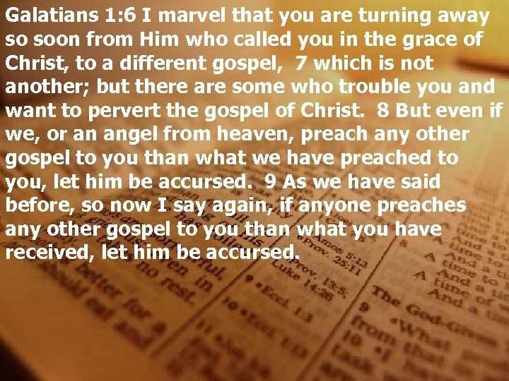Galatians 1: 6 I marvel that you are turning away so soon from Him