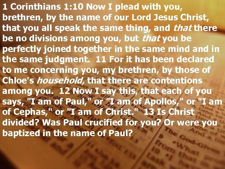 1 Corinthians 1: 10 Now I plead with you, brethren, by the name of