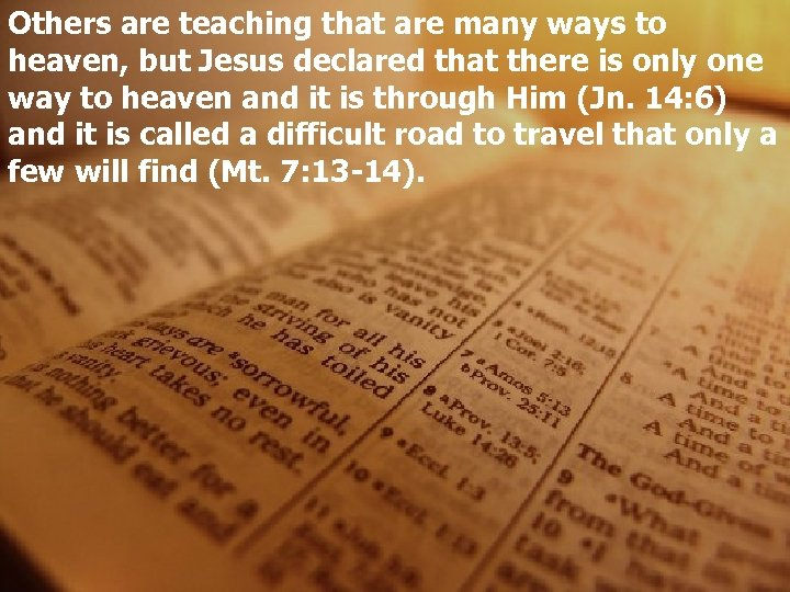 Others are teaching that are many ways to heaven, but Jesus declared that there