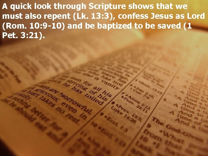 A quick look through Scripture shows that we must also repent (Lk. 13: 3),