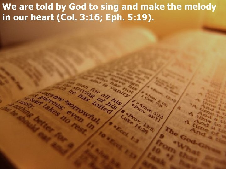 We are told by God to sing and make the melody in our heart