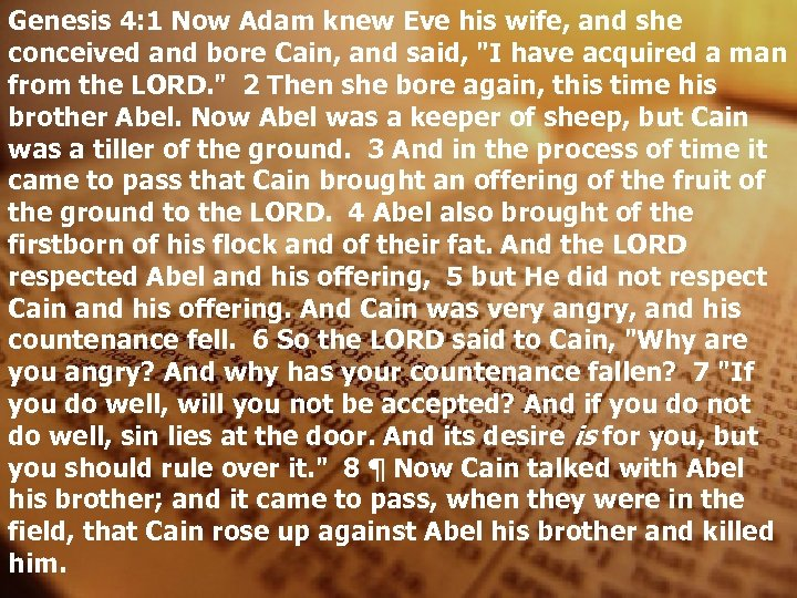 Genesis 4: 1 Now Adam knew Eve his wife, and she conceived and bore