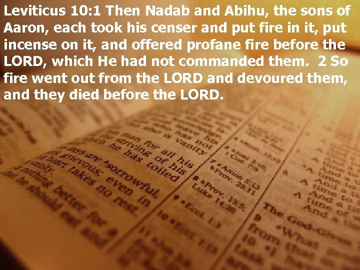 Leviticus 10: 1 Then Nadab and Abihu, the sons of Aaron, each took his