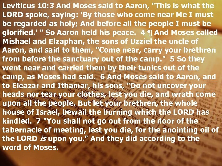 Leviticus 10: 3 And Moses said to Aaron,