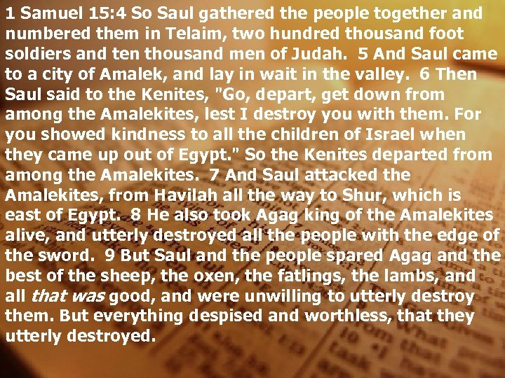 1 Samuel 15: 4 So Saul gathered the people together and numbered them in