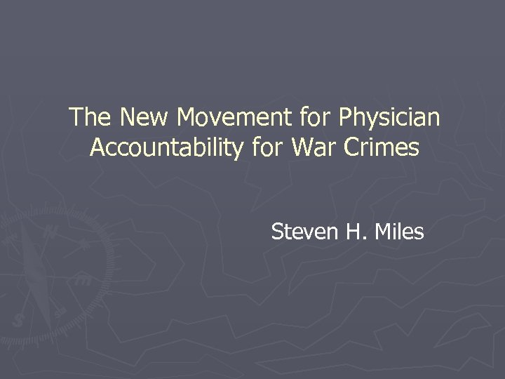 The New Movement for Physician Accountability for War Crimes Steven H. Miles