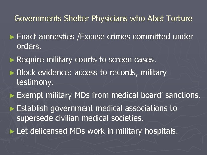Governments Shelter Physicians who Abet Torture ► Enact amnesties /Excuse crimes committed under orders.
