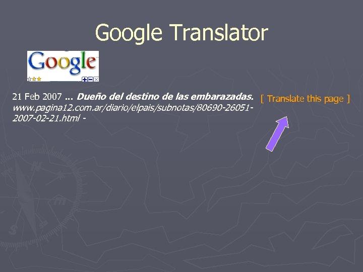 Google Translator 21 Feb 2007. . . Dueño del destino de las embarazadas. [